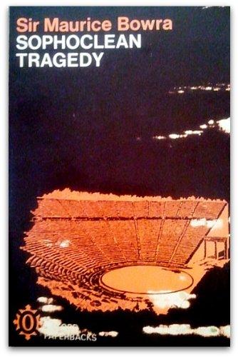Sophoclean Tragedy (Oxford Paperbacks): Bowra, C.M.
