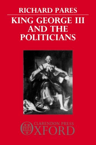 9780198811305: King George III and the Politicians: The Ford Lectures Delivered in The University of Oxford 1951-2