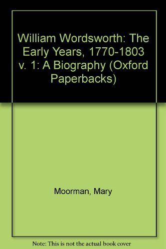 William Wordsworth: The Early Years, 1770-1803 v.: Moorman, Mary
