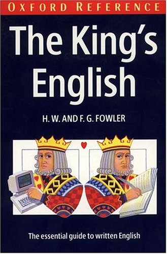 The King's English (Oxford Quick Reference) (0198813309) by H. W. Fowler; F. G. Fowler