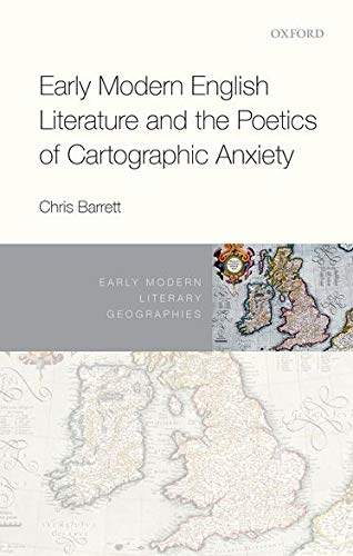 Early Modern English Literature and the Poetics of Cartographic Anxiety: Christine Barrett