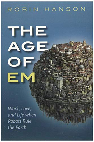 9780198817826: The Age of Em: Work, Love, and Life when Robots Rule the Earth