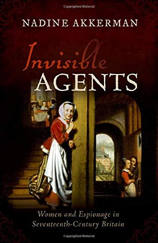 9780198823018: Invisible Agents: Women and Espionage in Seventeenth-Century Britain