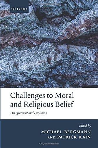 9780198824510: Challenges to Moral and Religious Belief: Disagreement and Evolution (The Berkeley Tanner Lectures)