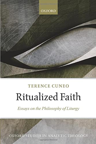 9780198828808: Ritualized Faith: Essays on the Philosophy of Liturgy (Oxford Studies in Analytic Theology)