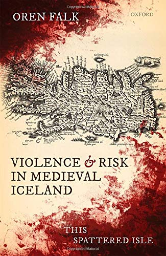 9780198866046: Violence and Risk in Medieval Iceland: This Spattered Isle