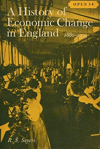 History of Economic Change in England, 1880-1939: Sayers, R.S.