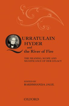 Qurratulain Hyder and the River of Fire: Edited by Rakhshanda