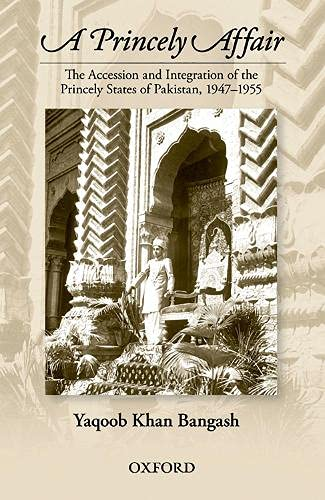 9780199066490: A Princely Affair: The Accession and Integration of the Princely States of Pakistan, 1947-1955