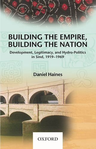 9780199068487: Building the Empire, Building the Nation: Development, Legitimacy, and Hydro-Politics in Sind, 1919-1969
