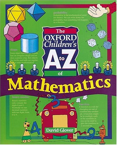 The Oxford Children's A to Z of Mathematics (Oxford Childrens A-Z: Series) (019910090X) by Glover, David