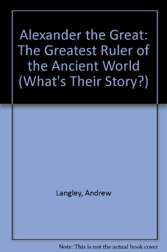 9780199101900: Alexander the Great: The Greatest Ruler of the Ancient World (What's Their Story?)