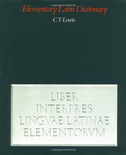 Elementary Latin Dictionary, by Lewis: Lewis, Charlton T.