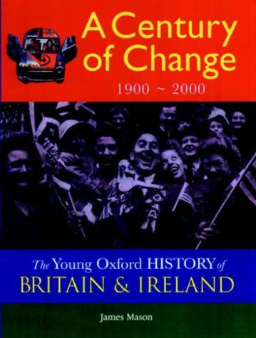 9780199108329: A Century of Change: 1900 - 2000 (Young Oxford History of Britain & Ireland)