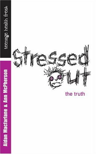 Stressed Out - The Truth (Teenage Health Freak): Mcfarlane, Aidan, McPherson, Ann