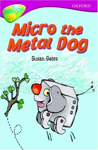9780199113491: Oxford Reading Tree: Level 10B: TreeTops: Micro the Metal Dog (Treetops Fiction)