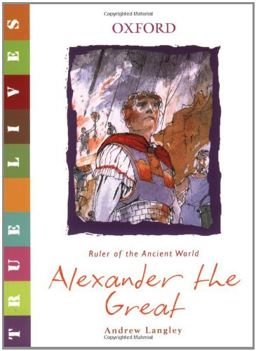 Alexander the Great: True Lives (True Lives Series): Andrew Langley