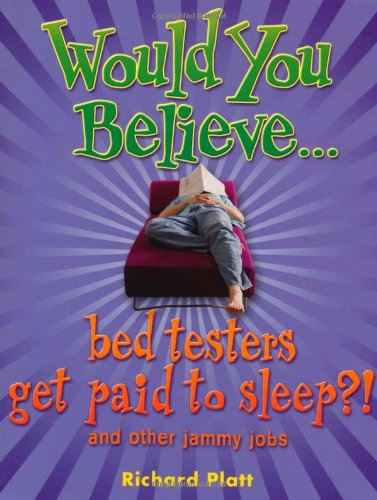 Would You Believe.Bed Testers Get Paid to Sleep?!: and Other Jammy Jobs (9780199119868) by Richard Platt