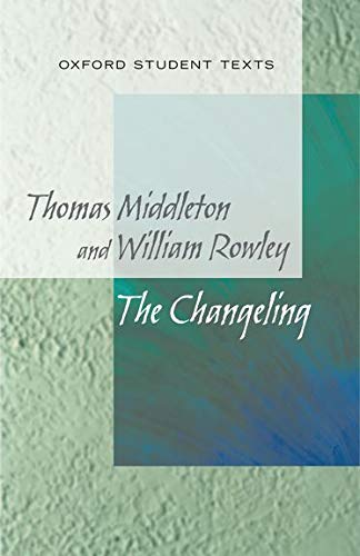 New Oxford Student Texts: Thomas Middleton & William Rowley: The Changeling: Moore, Jackie