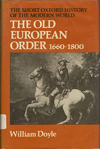 9780199130733: The Old European Order, 1660-1800 (Short Oxford History of the Modern World)