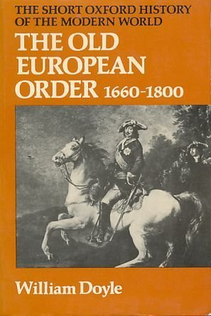 9780199131310: The Old European Order, 1660-1800 (The Short Oxford History of the Modern World)