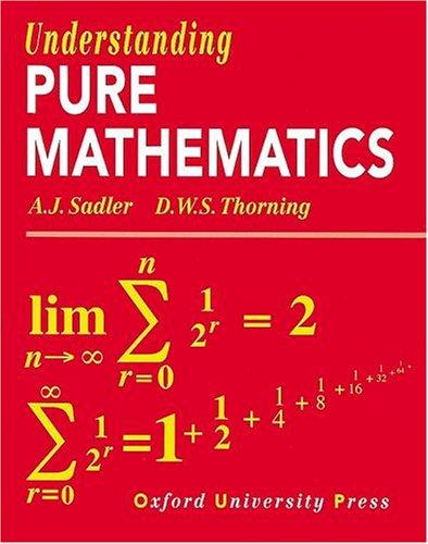 Understanding Pure Mathematics: A. J. Sadler,