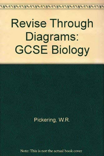 Revise Through Diagrams: GCSE Biology: Pickering, W. R.