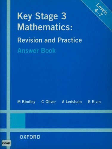 Key Stage 3 Mathematics: Revision and Practice Answer Book (Revision & Practice) (9780199145645) by Mark Bindley; C. Oliver; A. Ledsham; R. Elvin
