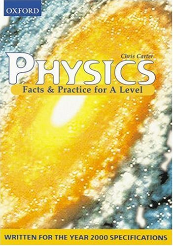 Facts and Practice for A-level: Physics (Facts & practice for A level) (019914768X) by Chris Carter