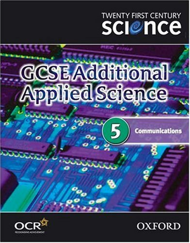 Twenty First Century Science: GCSE Additional Applied Science Module 5 Textbook: Communications (...
