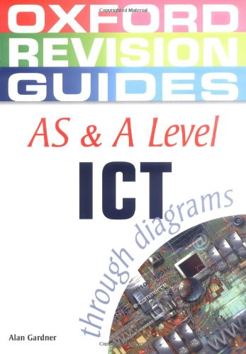 9780199150748: AS and A Level ICT (Oxford Revision Guides)