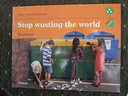 9780199167111: Oxford Reading Tree: Stages 1-11: Fact Finders: Unit F: Our Environment: Stop Wasting the World (Oxford Reading Tree)