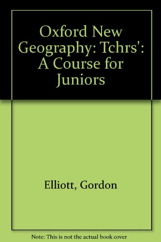 Oxford New Geography: Tchrs': A Course for Juniors (9780199171101) by Gordon Elliott