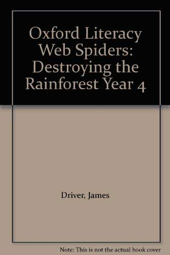 Oxford Literacy Web Spiders: Destroying the Rainforest: Driver, James