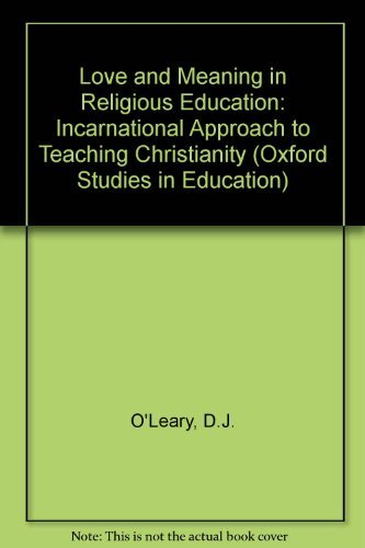 Love and Meaning in Religious Education: Incarnational Approach to Teaching Christianity (Oxford Studies in Education) (9780199181414) by D.J. O'Leary; T. Sallnow