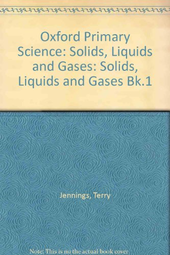 Oxford Primary Science: Pupils' Pack D: Book 7: Solids, Liquids, Gases (Oxford Primary Science) (Bk.1) (9780199183296) by Jennings, Terry
