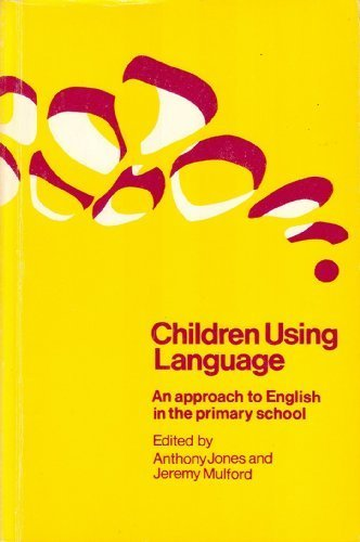 Children Using Language: An Approach to English: Jones, Anthony, Mulford,