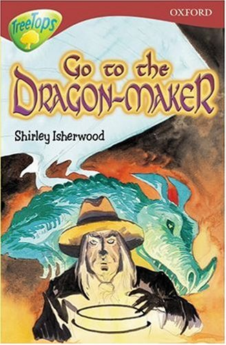 9780199192663: Oxford Reading Tree: Stage 15: TreeTops: Go to the Dragon-Maker: Go to the Dragon-maker