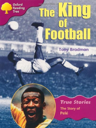 9780199195381: Oxford Reading Tree: Level 10: True Stories: The King of Football: The Story of Pele (Treetops True Stories)