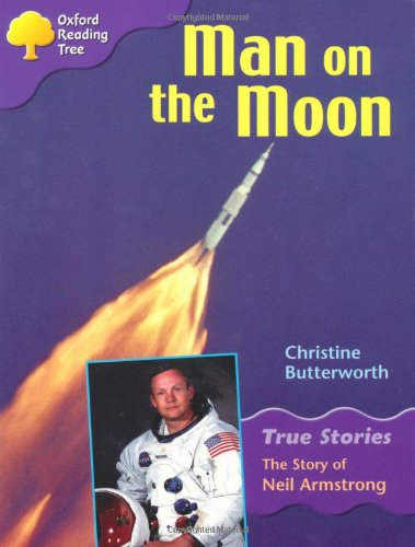 9780199195411: Oxford Reading Tree: Level 11: True Stories: Man on the Moon: The Story of Neil Armstrong