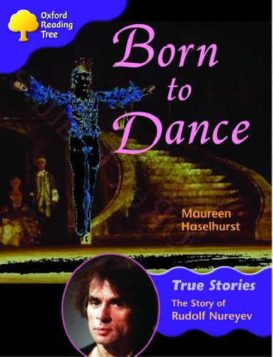 9780199195435: Oxford Reading Tree: Level 11: True Stories: Born to Dance: The Story of Rudolf Nureyev