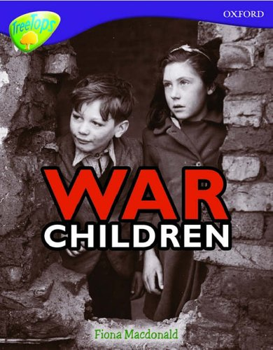 Oxford Reading Tree: Level 11: Treetops Non-Fiction: War Children: MacDonald, Fiona