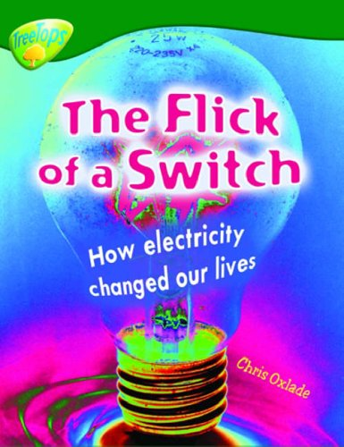 9780199198672: Oxford Reading Tree: Level 12: Treetops Non-Fiction: The Flick of the Switch: How Electricity Changed Our Lives