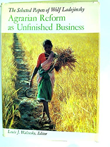 9780199200955: Agrarian Reforms as Unfinished Business: The Selected Papers of Wolf Ladejinsky (A World Bank Research Publication)