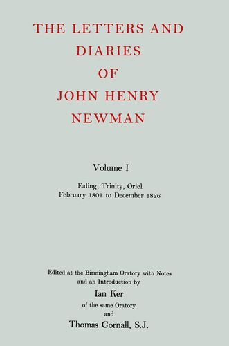 The Letters and Diaries of John Henry Cardinal Newman: Vol. I: Ealing, Trinity, Oriel, February ...
