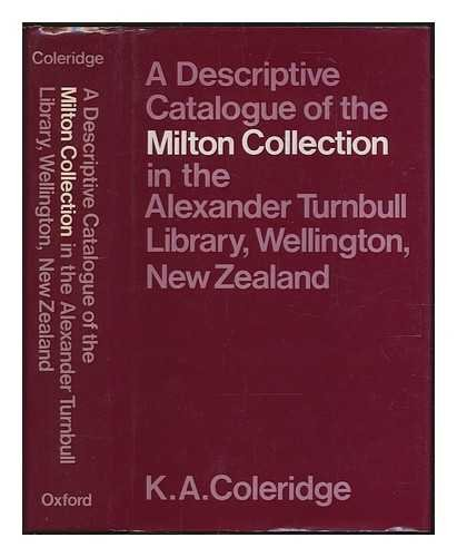 A DESCRIPTIVE CATALOGUE OF THE MILTON COLLECTION IN THE ALEXANDER TURNBULL LIBRARY, WELLINGTON, N...