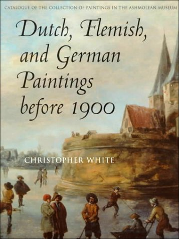 Dutch, Flemish and German Paintings Before 1900 (Ashmolean Museum, Oxford, Catalogue of the Colle...