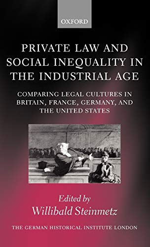 9780199202362: Private Law and Social Inequality in the Industrial Age: Comparing Legal Cultures in Britain, France, Germany, and the United States (Studies of the German Historical Institute London)
