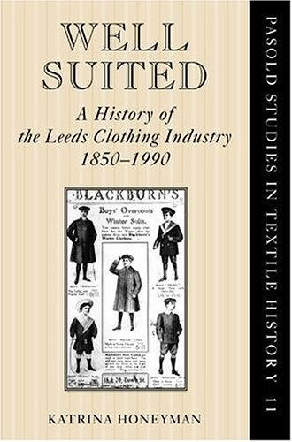 9780199202379: Well Suited: A History of the Leeds Clothing Industry, 1850-1990 (Pasold Studies in Textile History)