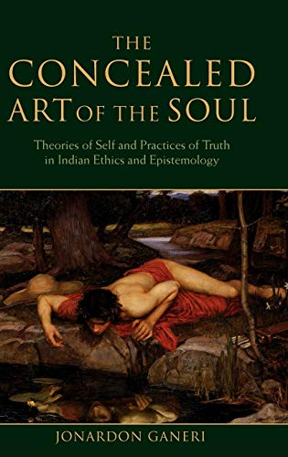 9780199202416: The Concealed Art of the Soul: Theories of the Self and Practices of Truth in Indian Ethics and Epistemology